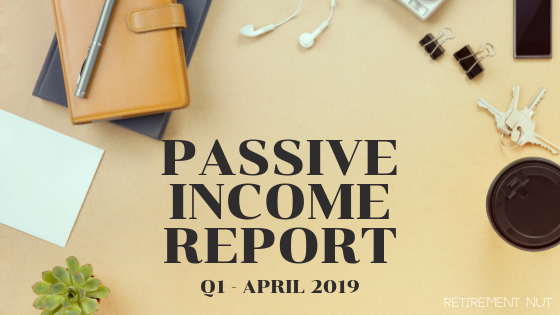 Retirement Nut Passive Income Report Q1 2019